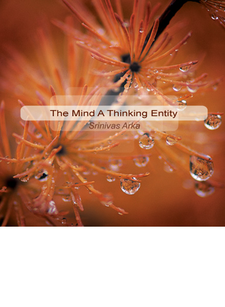 The Mind a Thinking Entity - Srinivas Arka